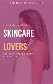 SKINCARE LOVERS - S I M P L E D A I L Y H A B I T S: THE 5 STEP GUIDE TO A  HEALTHY GLOWING SKIN eBook: NYAMIE, MISS PRISCILLA DUNCAN : Amazon.in:  Kindle Store