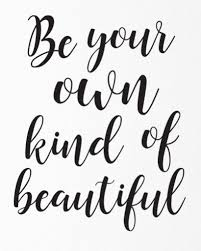 be your own kind of beautiful well said pinterest