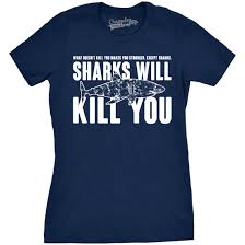 You Shirts Womens Sharks Will Kill You Funny Shark T Shirt Sarcasm Novelty