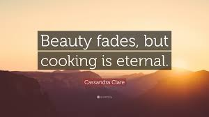 "Beauty Fades Quote Best Of Cassandra Clare Quote ""Beauty Fades But Cooking Is Eternal"" 24"