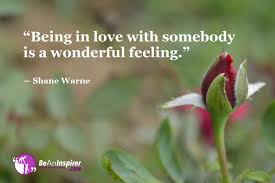 being in love with somebody is a wonderful feeling
