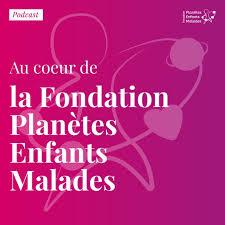 Au coeur de la Fondation Planètes Enfants Malades