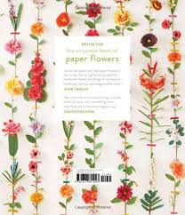 The Exquisite Book Of Paper Flower Transformations The Exquisite Book Of Paper Flowers A Guide To Making Unbelievably
