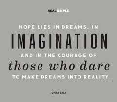 Making Dreams A Reality Quotes Best Of Hope Lies In Dreams In Imagination And In The Courage Of Those Who