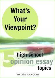 best essay topics ideas writing topics would u 5 high school opinion essay topics