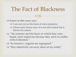 frantz fanon essay the fact of blackness ppt the fact of blackness 6