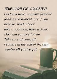 Take Care Yourself Quotes Best of Encourage Quotes About Courage Sayings All You've Got Take Care Of