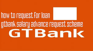 How To Request For Loan Up To N500 000 With Gtbank Salary