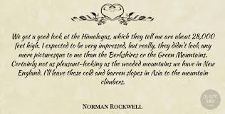 Norman Rockwell: We got a good look at the Himalayas, which they tell me  are... | QuoteTab