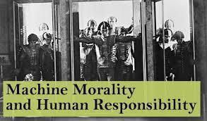 machine morality and human responsibility the new atlantis