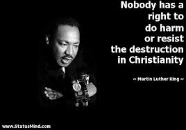 Martin Luther King Christian Quotes Best of Nobody Has A Right To Do Harm Or Resist The StatusMind