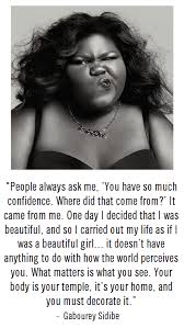 Confidence Is What Makes A Girl Beautiful Quotes Best Of Gabourey Sidibe Inspirational Quotes Pinterest Gabourey Sidibe