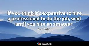 New Job Quotes Interesting If You Think It's Expensive To Hire A Professional To Do The Job