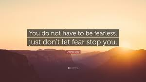 Charlie Day Quote You Do Not Have To Be Fearless Just Dont Let