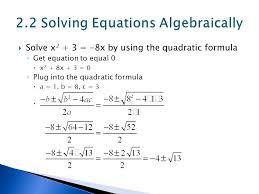 14 solve x 2 3 8x by using the quadratic formula get equation to equal 0 x 2 8x 3 0 plug into the quadratic formula a 1 b 8