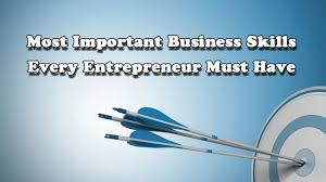 most important business skills every entrepreneur must have most important business skills every entrepreneur must have