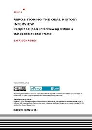 repositioning the oral history interview  reciprocal peer  repositioning the oral history interview  reciprocal peer interviewing within a transgenerational frame
