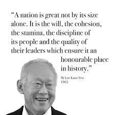 best quotes images singapore anniversary and   the stamina the discipline of their leaders which ensure it an honourable place in history a quote from 1963 by our founding secretary general