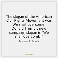 Civil Rights Quotes Classy The Slogan Of The American Civil Rights Movement Was We Shall