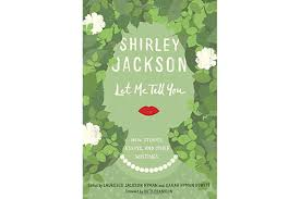 shirley jackson master of halloween fright was also the owner of let me tell you new stories essays and other writings by deckle edge random house