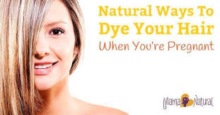 is it safe to dye your hair when pregnant what are the natural ways to