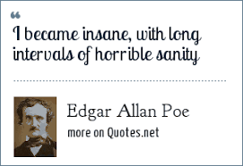 allan poe i became insane long intervals of horrible sanity