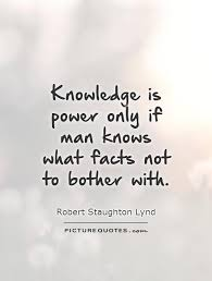 Knowledge Is Power Quote Amazing Knowledge Is Power Only If Man Knows What Facts Not To Bother