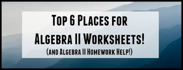 top places for algebra ii worksheets and algebra ii homework looking for the best algebra ii worksheets on the web student tutor s got you