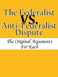com the federalist vs anti federalist dispute the  the federalist vs anti federalist dispute the original arguments for each by