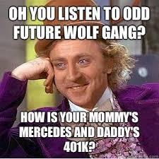 Oh you listen to Odd Future Wolf Gang? How is your Mommy's ... via Relatably.com