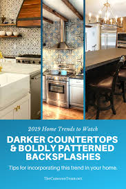 2019 home trends to watch warmer darker countertops and boldly patterned backsplashes
