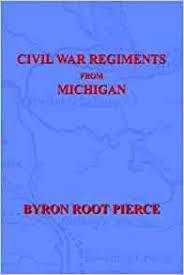 Civil War Regiments from Michigan, 1861-1865: Pierce, Byron Root:  9781932157253: Amazon.com: Books