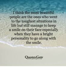 The Most Beautiful People Quote Best of I Think The Most Beautiful People Are The Ones Who Went To The