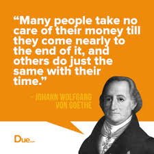 Goethe Quotes Magnificent Johann Wolfgang Von Goethe Quote Caring For Money Time Due