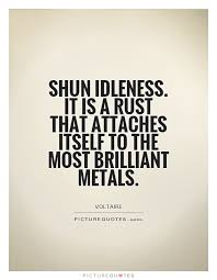 Shun Idleness It Is A Rust That Attaches Itself To The Most