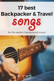 Best 23 Backpacker Songs Ever Top Alternative Travel Songs 2019