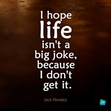 Joke Quotes Simple Jack Handey Quote Life Quote I Hope Life Isn't A Big Joke