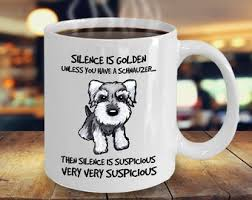 schnauzer gifts silence is golden unless you have a schnauzer schnauzer mug best gift for schnauzer lover