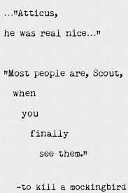 "near the novel s conclusion after scout has met boo radley she  near the novel s conclusion after scout has met boo radley she remarks to atticus that ""he was real nice"" she has come a long way from her child"