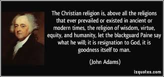 John Adams Christian Quotes Best Of The Christian Religion Is Above All The Religions That Ever