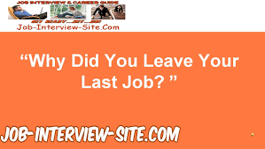 Why Did You Leave Your Last Job Interview Question And Best