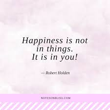 Quote About Happiness Amazing Quotes About Happiness Happiness Is Not In Things It Is In You