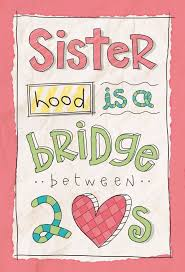 Sisterhood Is A Bridge Between Two Hearts Quote Words Of Wizdom Best Sisterhood Quotes