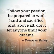 Quotes On Passion And Dreams Best of Follow Your Passion Be Prepared To Work Hard And Sacrifice And