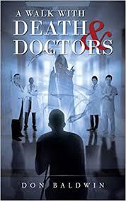 A Walk with Death & Doctors: Baldwin, Don: 9781640270572: Amazon.com: Books