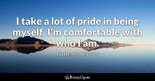 Being Yourself Quotes 19 Awesome I Take A Lot Of Pride In Being Myself I'm Comfortable With Who I Am