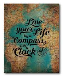 Compass Quotes Stunning Wisdom Quotes Live Your Life By A Compass Not A Clock