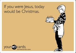 Ebirthday Card If You Were Jesus Today Would Be Christmas Birthday