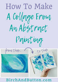 Abstract Painting How To How To Make A Collage From An Abstract Painting Birch And Button