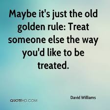 Golden Rule Quotes Beauteous David Williams Quotes QuoteHD